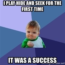 Success Kid - I play hide and seek for the first time It was a success