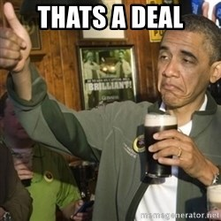 THUMBS UP OBAMA - thats a deal