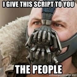 Bane - I give this script to you The people