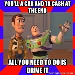 Everywhere - you'll a car and 7k cash at the end all you need to do is drive it