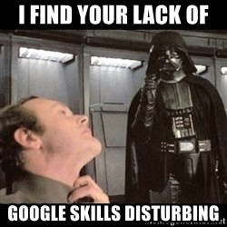 I find your lack of faith disturbing - I FIND YOUR LACK OF  GOOGLE SKILLS DISTURBING