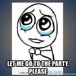 meme tierno - Let me go to the party, please