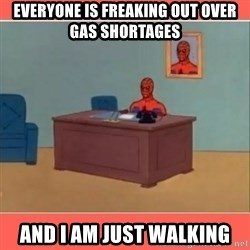Masturbating Spider-Man - Everyone is freaking out over gas shortages And I am just walking