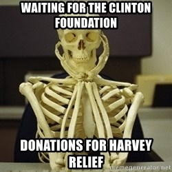 Skeleton waiting - Waiting for the Clinton foundation Donations for Harvey Relief