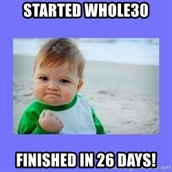 Baby fist - Started whole30 Finished in 26 days!