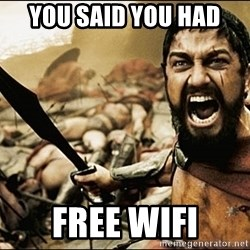 This Is Sparta Meme - You said you had  Free wifi