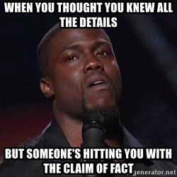 Kevin Hart Face - When you thought you knew all the details but someone's hitting you with the claim of fact