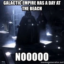 Darth Vader - Nooooooo - GalaCtiC empire has a day at the beach Nooooo