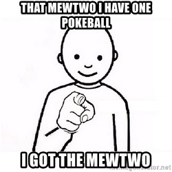 GUESS WHO YOU - that mewtwo i have one pokeball i got the mewtwo
