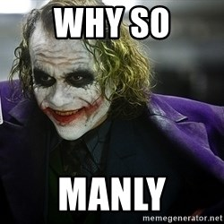 joker - why so manly