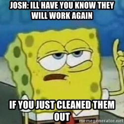 Tough Spongebob - Josh: ill have you know they Will work again If you just cleaned them out