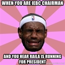 LeBron James - when you are iebc chairman and you hear raila is running for president