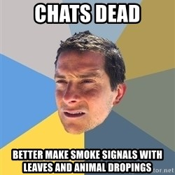 Bear Grylls - Chats Dead Better make smoke signals with leaves and animal dropings