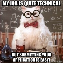 Science Cat - my job is quite technical but submitting your application is easy!