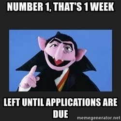 The Count from Sesame Street - number 1, THAT'S 1 WEEK left until applications are due