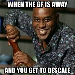 Ainsley Harriot - When the Gf is away And you get to descale