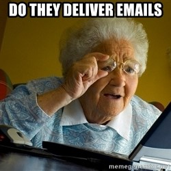 Internet Grandma Surprise - Do they deliver emails