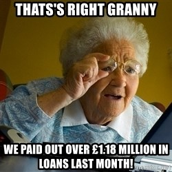 Internet Grandma Surprise - thats's right Granny we paid out over £1.18 million in loans last month!