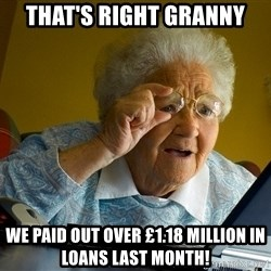 Internet Grandma Surprise - that's right granny we paid out over £1.18 million in loans last month!