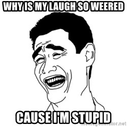 FU*CK THAT GUY - why is my laugh so weered cause i'm stupid
