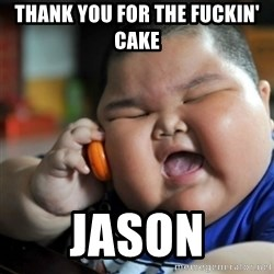 fat chinese kid - thank you for the fuckin' cake jason