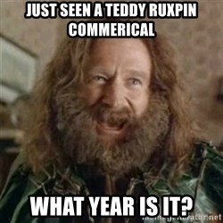 What Year - Just seen a teddy ruxpin COMmerical WHat year is it?