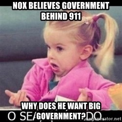 O SEA,QUÉ PEDO MEM - nox believes government behind 911 Why does he want big government?