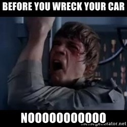 Luke skywalker nooooooo - Before you wreck your car Nooooooooooo