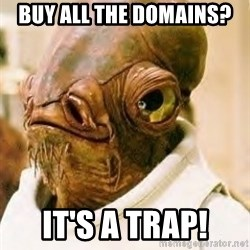 Its A Trap - Buy all the domains? It's a trap!