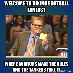 drew carey - Welcome to viking football fantasy Where aviators make the rules and the tankers take it