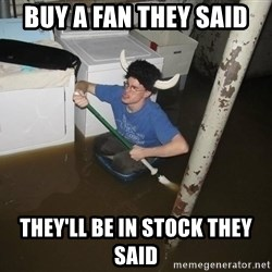 X they said,X they said - Buy a fan they said they'll be in Stock they Said