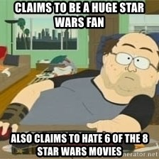 South Park Wow Guy - CLaims to be a huge star wars fan Also claims to Hate 6 of the 8 star wars movies