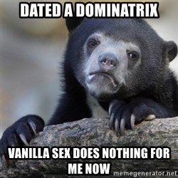 Confession Bear - Dated a dominatrix Vanilla sex does nothing for me now