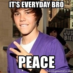Justin Beiber - It's everyday bro Peace