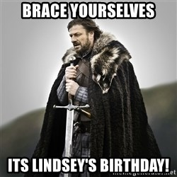 Game of Thrones - Brace yourselves Its Lindsey's Birthday!