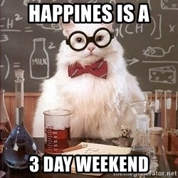 Science Cat - happines is a 3 day weekend