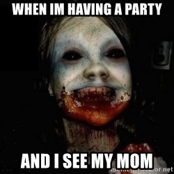 scary meme - when im having a party and i see my mom