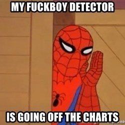 Psst spiderman - My fuckboy detector IS GOING OFF THE CHARTS