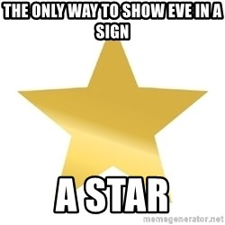 Gold Star Jimmy - The only way To show eve in a sIgn A star