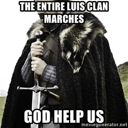 Brace Yourselves.  John is turning 21. - The Entire Luis Clan marches God help us