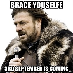 Brace yourself - Brace youselfe 3rd september is coming
