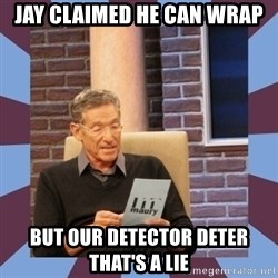 maury povich lol - Jay claimed he can wrap But Our detector Deter that's a lie