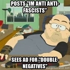 "South Park Wow Guy - Posts ""im anti anti-fascists"" sees ad for ""double-Negatives"""