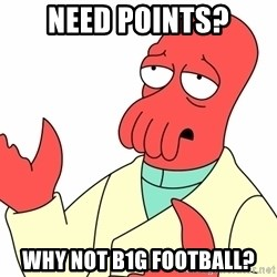 Why not zoidberg? - Need points? Why not b1g football?