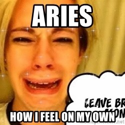leave britney alone - Aries How I feel on my own