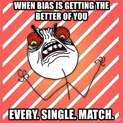 iHate - when bias is getting the better of you Every. Single. Match.