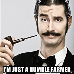 Snob - I'm just a humble farmer