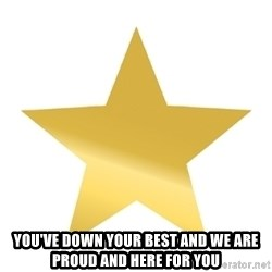 Gold Star Jimmy - you've down your best and we are proud and here for you