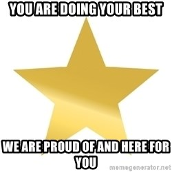 Gold Star Jimmy - you are doing your best we are proud of and here for you