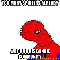 spoderman - Too many spoilers already Why u do dis bungie community